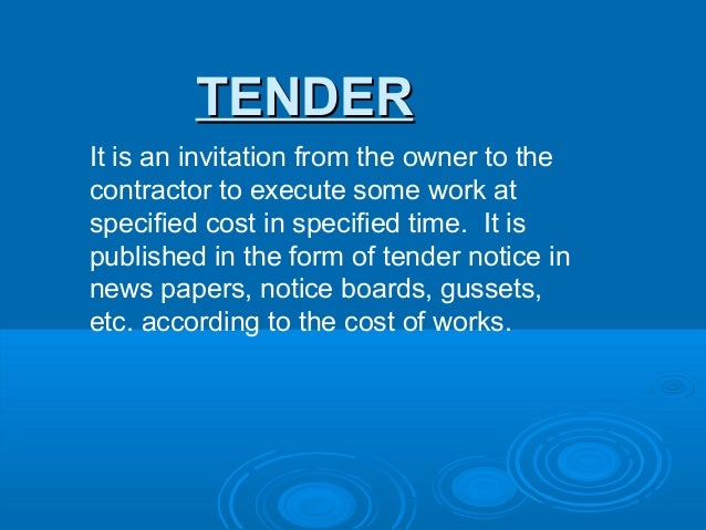 TENDERIt is an invitation from the owner to thecontractor to execute some work atspecified cost in specified time. It ispu...