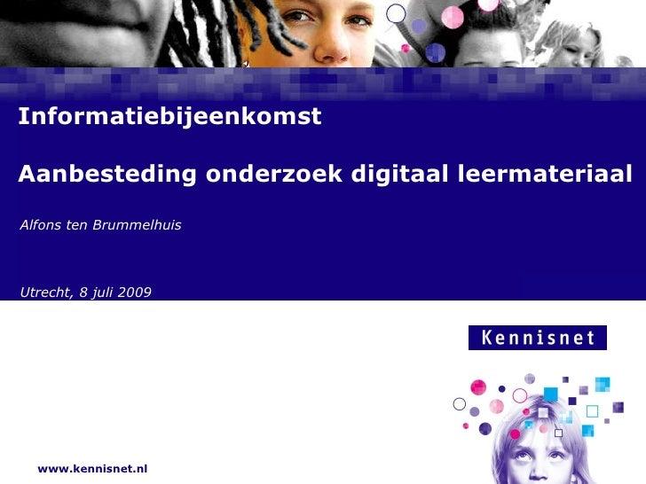 Informatiebijeenkomst Aanbesteding onderzoek digitaal leermateriaal Alfons ten Brummelhuis Utrecht, 8 juli 2009