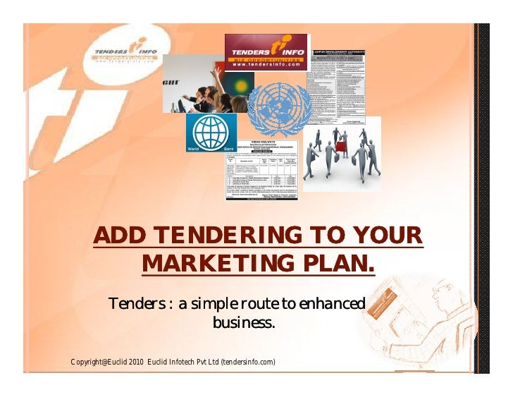 ADD TENDERING TO YOUR          MARKETING PLAN.            Tenders : a simple route to enhanced                           b...