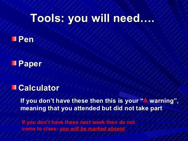 Tools: you will need….  <ul><li>Pen </li></ul><ul><li>Paper </li></ul><ul><li>Calculator  </li></ul>If you don't have thes...