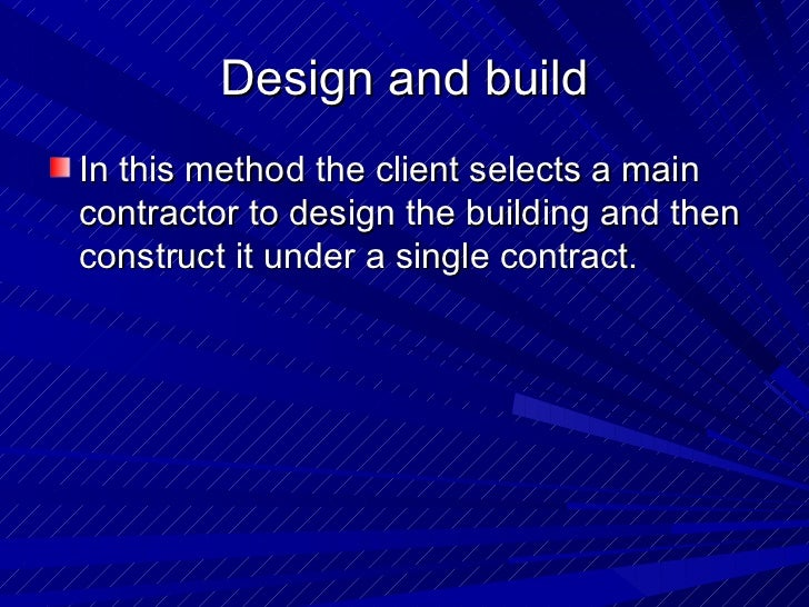 Design and build <ul><li>In this method the client selects a main contractor to design the building and then construct it ...
