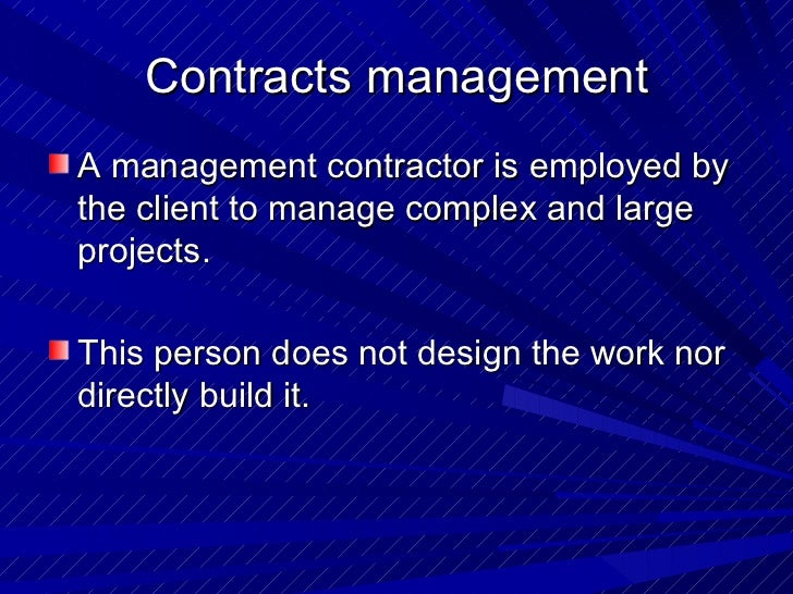 Contracts management <ul><li>A management contractor is employed by the client to manage complex and large projects.  </li...