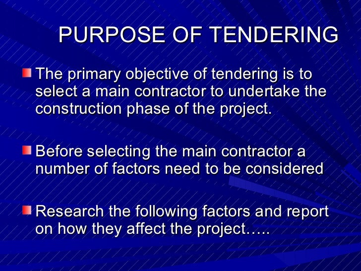 PURPOSE OF TENDERING <ul><li>The primary objective of tendering is to select a main contractor to undertake the constructi...