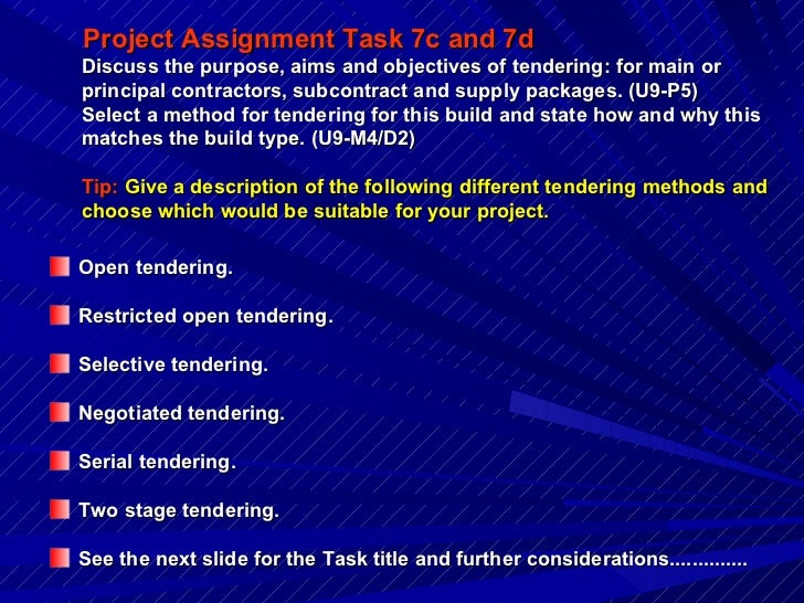 Project Assignment Task 7c and 7d Discuss the purpose, aims and objectives of tendering: for main or principal contractors...