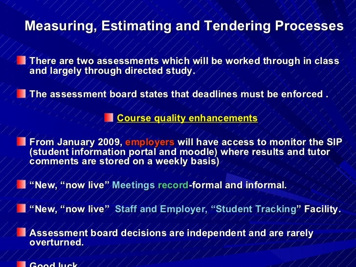Measuring, Estimating and Tendering Processes   <ul><li>There are two assessments which will be worked through in class an...