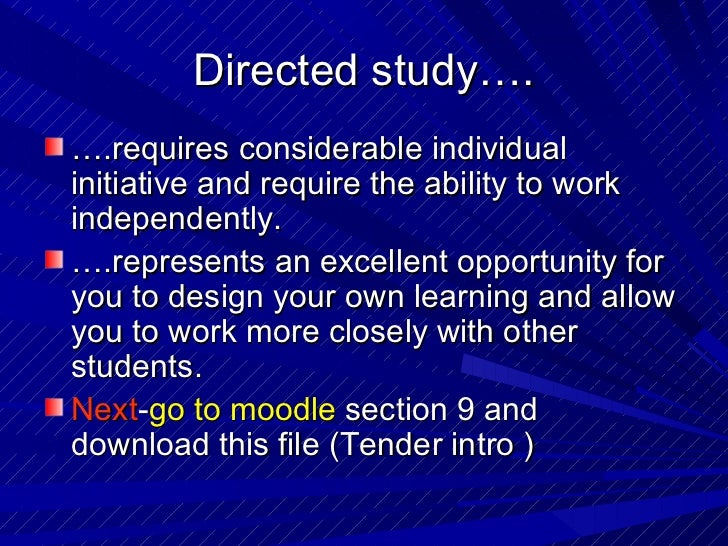 Directed study…. <ul><li>… .requires considerable individual initiative and require the ability to work independently.  </...