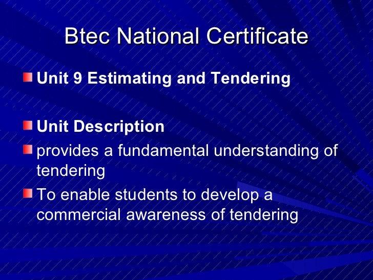 Btec National Certificate <ul><li>Unit 9 Estimating and Tendering </li></ul><ul><li>Unit Description </li></ul><ul><li>pro...