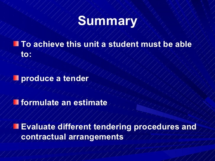 Summary <ul><li>To achieve this unit a student must be able to: </li></ul><ul><li>produce a tender </li></ul><ul><li>formu...