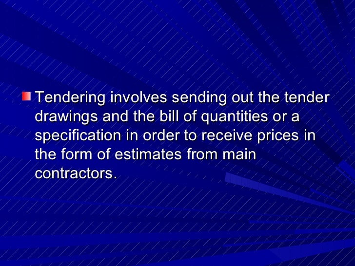 <ul><li>Tendering involves sending out the tender drawings and the bill of quantities or a specification in order to recei...