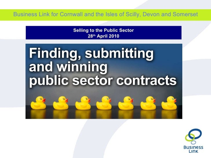 Business Link for Cornwall and the Isles of Scilly, Devon and Somerset Selling to the Public Sector 28 th  April 2010