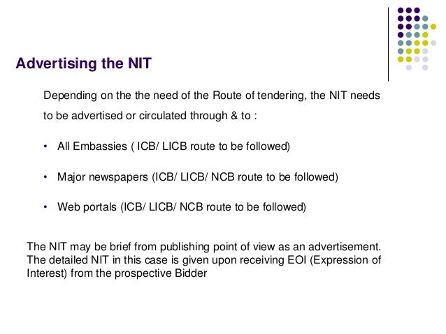 Advertising the NIT Depending on the the need of the Route of tendering, the NIT needs to be advertised or circulated thro...
