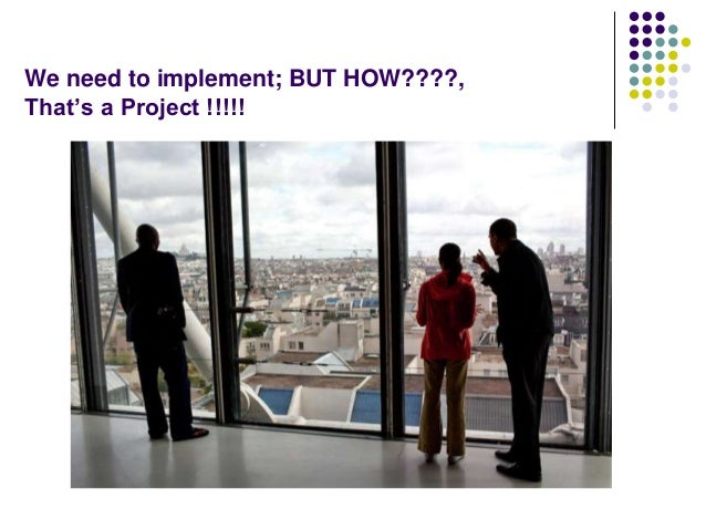 We need to implement; BUT HOW????, That's a Project !!!!!