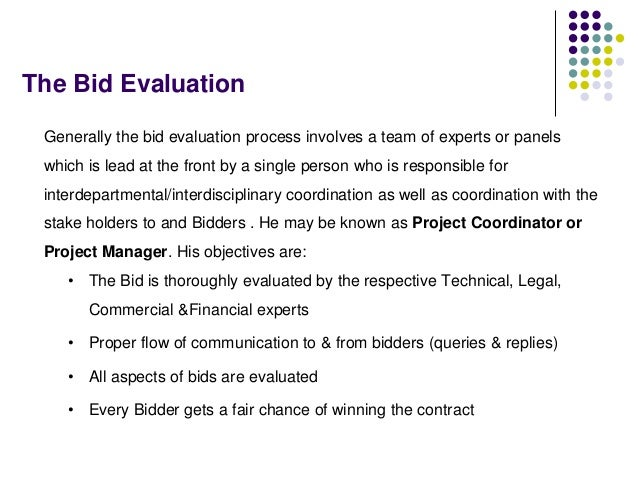 The Bid Evaluation Generally the bid evaluation process involves a team of experts or panels which is lead at the front by...