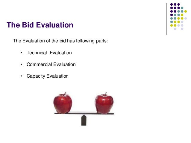 The Bid Evaluation The Evaluation of the bid has following parts: • Technical Evaluation • Commercial Evaluation • Capacit...