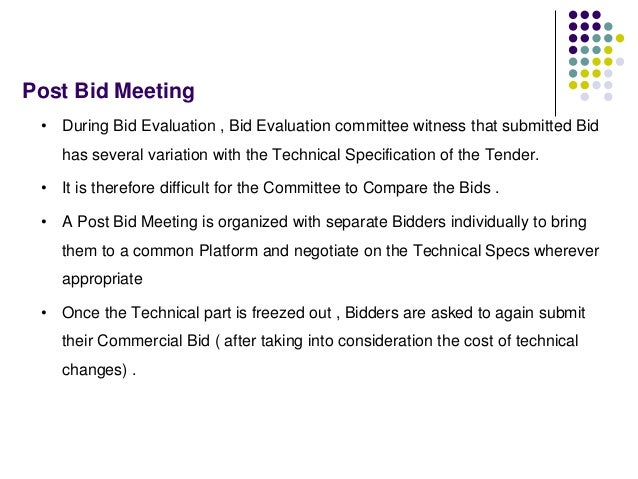 Post Bid Meeting • During Bid Evaluation , Bid Evaluation committee witness that submitted Bid has several variation with ...