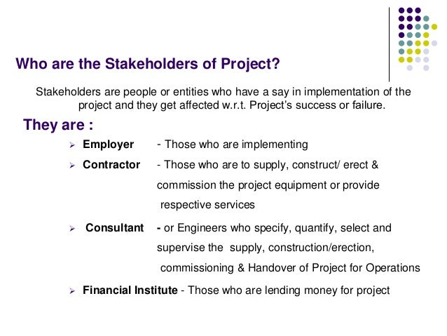 Who are the Stakeholders of Project? Stakeholders are people or entities who have a say in implementation of the project a...