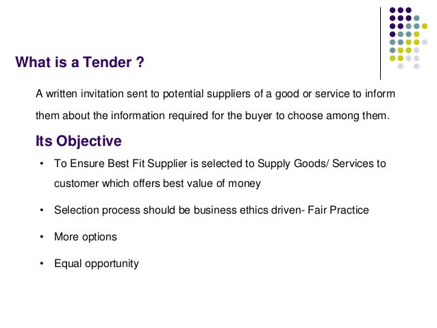 What is a Tender ? A written invitation sent to potential suppliers of a good or service to inform them about the informat...