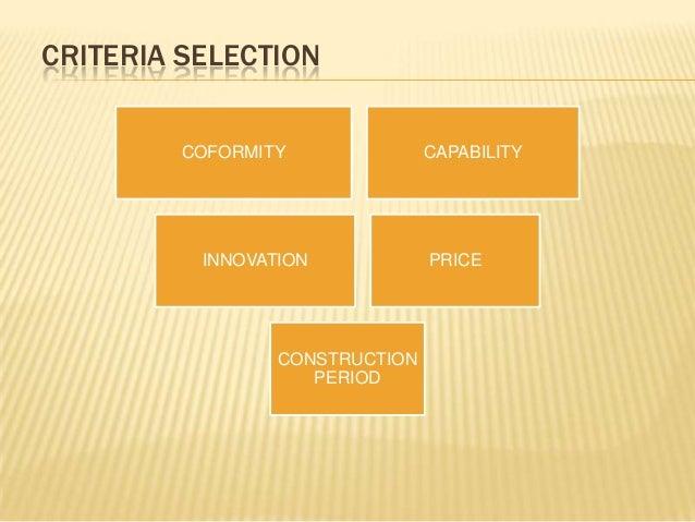 CRITERIA SELECTION COFORMITY CAPABILITY INNOVATION PRICE CONSTRUCTION PERIOD