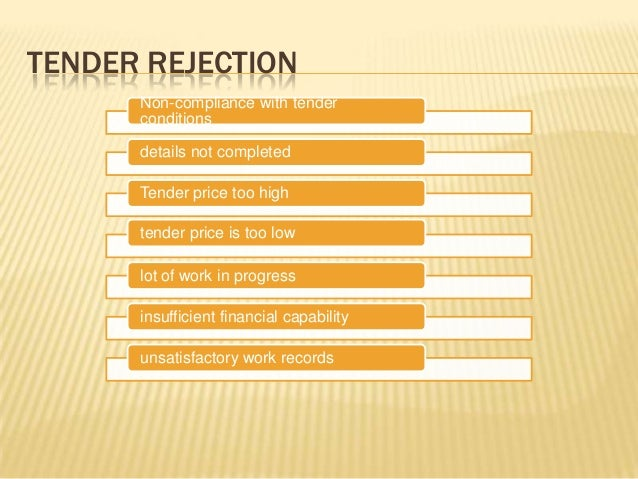 TENDER REJECTION Non-compliance with tender conditions details not completed Tender price too high tender price is too low...