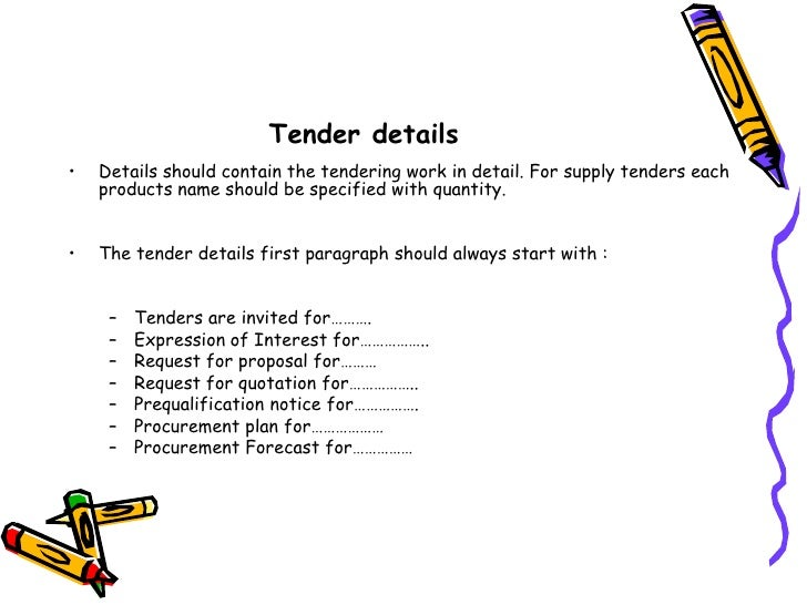 Tender details<br />Details should contain the tendering work in detail. For supply tenders each products name should be s...