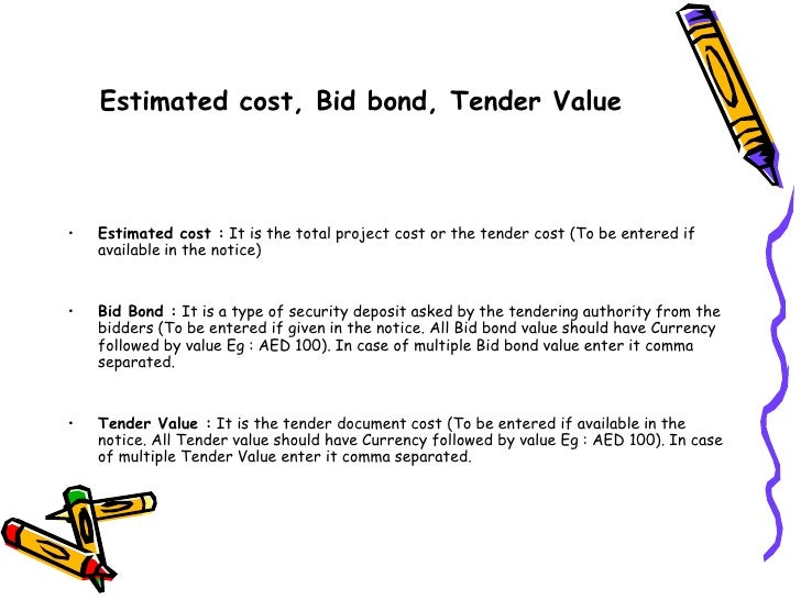 Estimated cost, Bid bond, Tender Value<br />Estimated cost : It is the total project cost or the tender cost (To be entere...