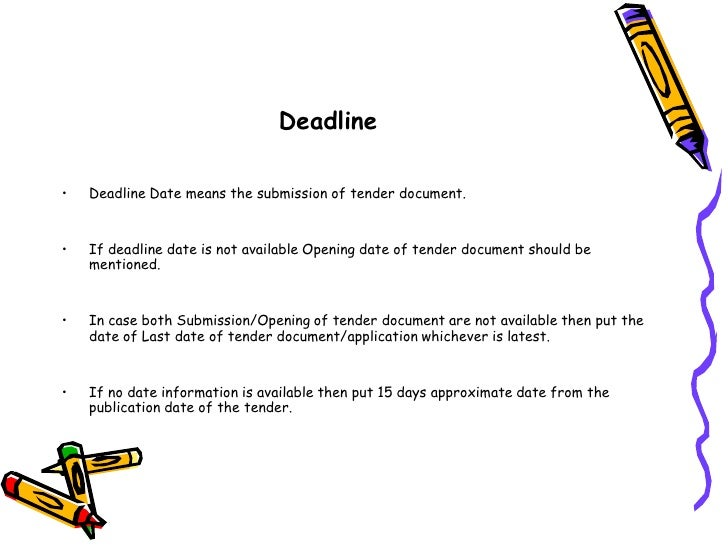 Deadline<br />Deadline Date means the submission of tender document. <br />If deadline date is not available Opening date ...