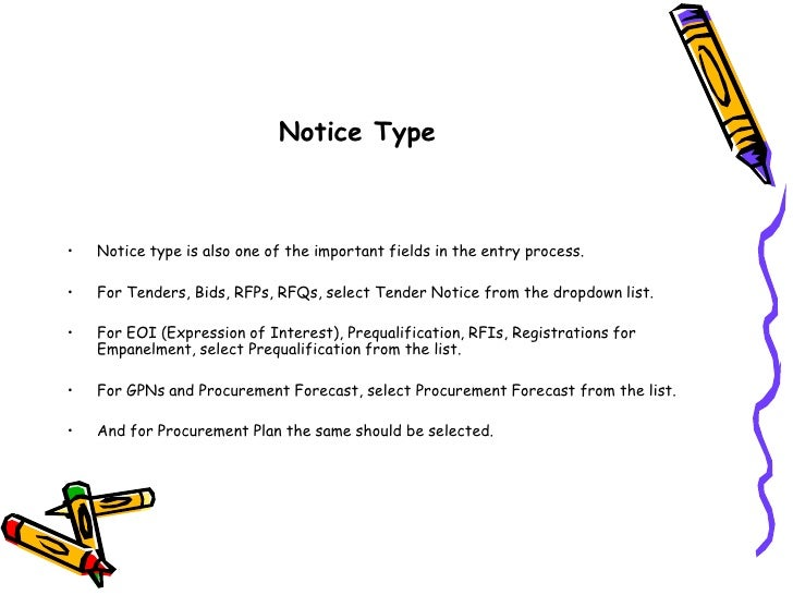 Notice Type<br />Notice type is also one of the important fields in the entry process. <br />For Tenders, Bids, RFPs, RFQs...