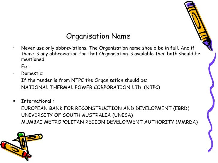Organisation Name<br />Never use only abbreviations. The Organisation name should be in full. And if there is any abbrevia...