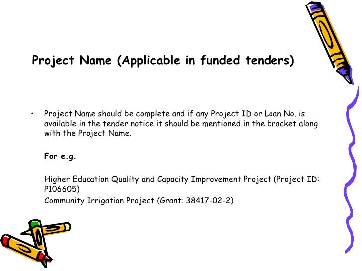 Project Name (Applicable in funded tenders)<br />Project Name should be complete and if any Project ID or Loan No. is avai...
