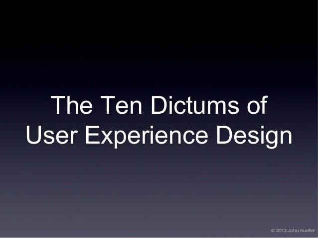 © 2013 John Kuefler The Ten Dictums of User Experience Design
