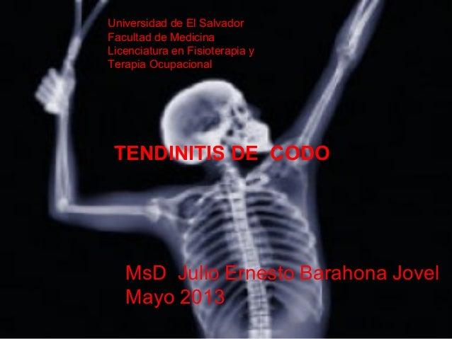 Universidad de El Salvador Facultad de Medicina Licenciatura en Fisioterapia y Terapia Ocupacional TENDINITIS DE CODO MsD ...