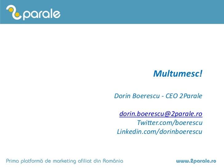 Multumesc!Dorin Boerescu - CEO 2Parale dorin.boerescu@2parale.ro       Twitter.com/boerescuLinkedin.com/dorinboerescu