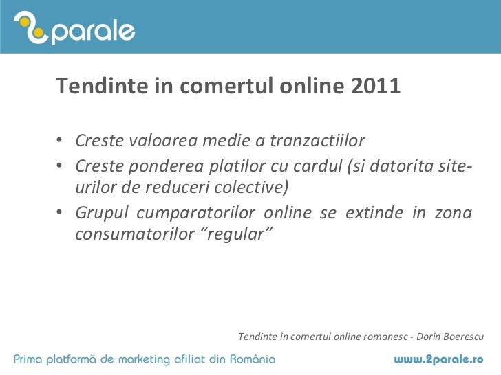 Tendinte in comertul online 2011• Creste valoarea medie a tranzactiilor• Creste ponderea platilor cu cardul (si datorita s...