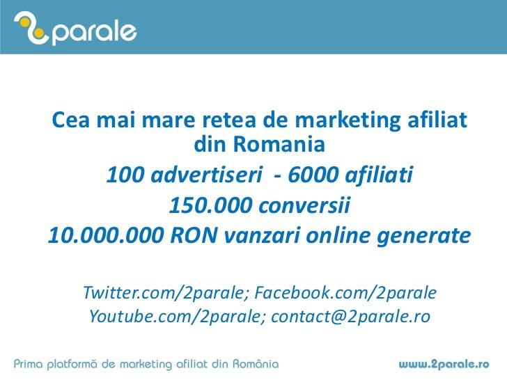 Cea mai mare retea de marketing afiliat             din Romania     100 advertiseri - 6000 afiliati           150.000 conv...