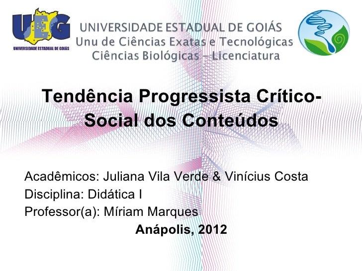 Tendência Progressista Crítico-      Social dos ConteúdosAcadêmicos: Juliana Vila Verde & Vinícius CostaDisciplina: Didáti...