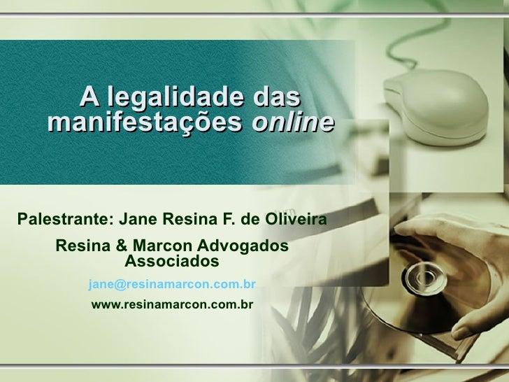 A legalidade das manifestações  online Palestrante: Jane Resina F. de Oliveira Resina & Marcon Advogados Associados [email...