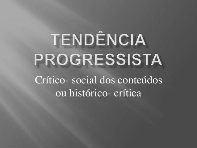Crítico- social dos conteúdos ou histórico- crítica