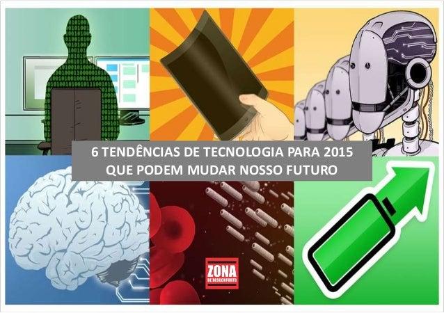 6 TENDÊNCIAS DE TECNOLOGIA PARA 2015 QUE PODEM MUDAR NOSSO FUTURO