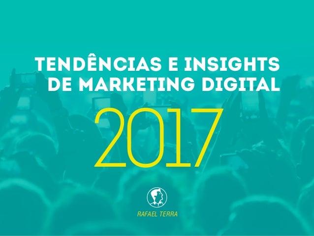 RAFAEL TERRA TENDÊNCIAS E INSIGHTS DE MARKETING DIGITAL 2017
