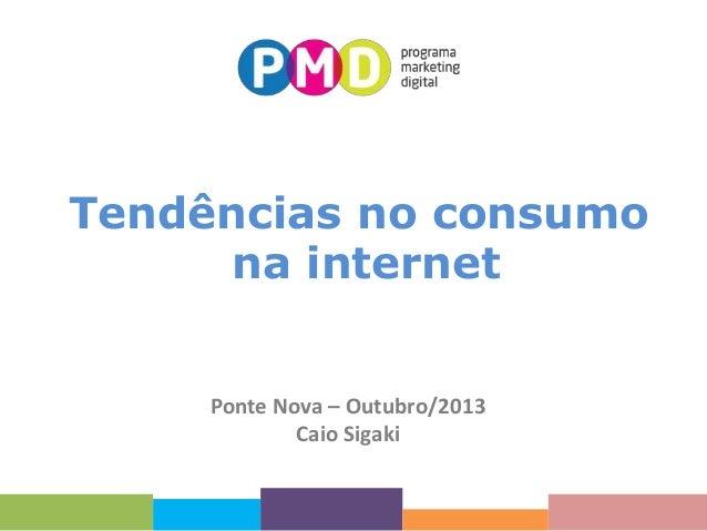 Tendências no consumo na internet  Ponte Nova – Outubro/2013 Caio Sigaki