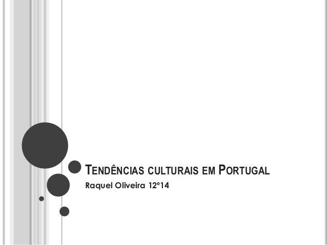 TENDÊNCIAS CULTURAIS EM PORTUGAL Raquel Oliveira 12º14