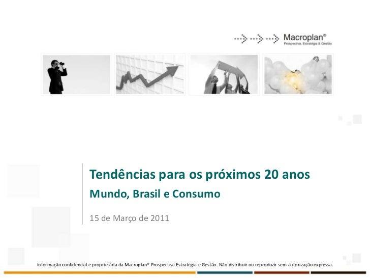 Tendências para os próximos 20 anos                        Mundo, Brasil e Consumo                        15 de Março de 2...