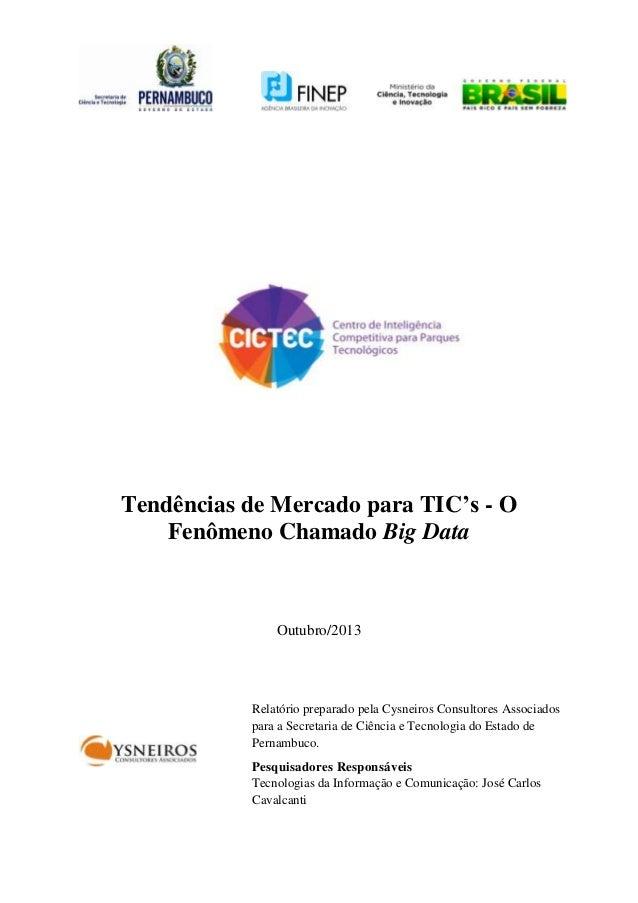 Tendências de Mercado para TIC's - O Fenômeno Chamado Big Data  Outubro/2013  Relatório preparado pela Cysneiros Consultor...