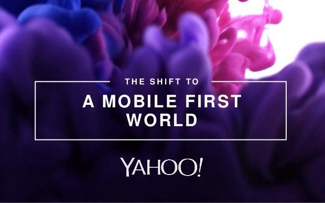 A MOBILE FIRST WORLD T H E S H I F T T O