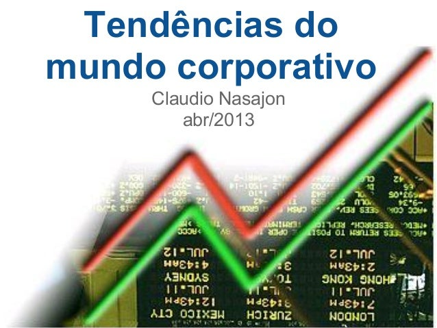 Tendências domundo corporativo     Claudio Nasajon        abr/2013