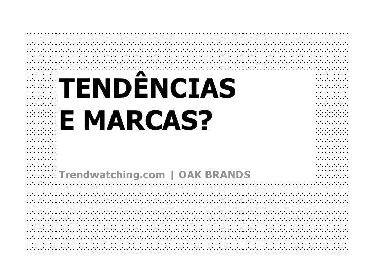 TENDÊNCIAS E MARCAS? Trendwatching.com | OAK BRANDS