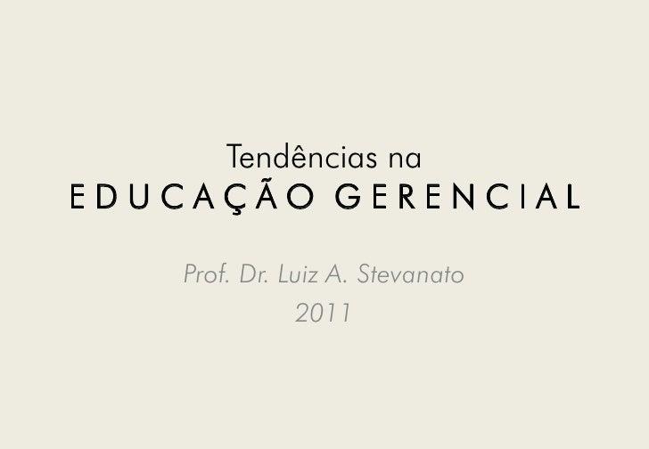 Tendências na Educação Gerencial   Prof Luiz Stevanato