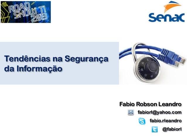 Tendências na Segurançada Informação                          Fabio Robson Leandro                               fabiorl@y...