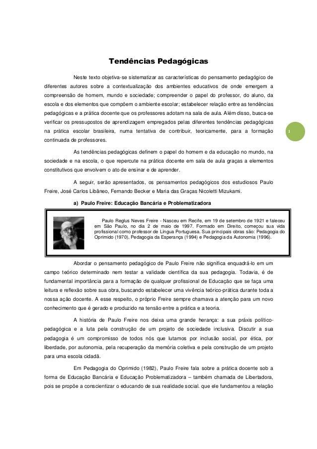 1 Tendências Pedagógicas Neste texto objetiva-se sistematizar as características do pensamento pedagógico de diferentes au...