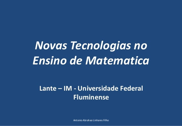 Novas Tecnologias no Ensino de Matematica Lante – IM - Universidade Federal Fluminense Antonio Abrahao Linhares Filho